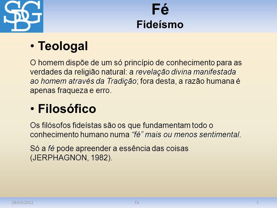 Fé Fideísmo 28/03/2012Fé5 revelação divina manifestada ao homem através da Tradição O homem dispõe de um só princípio de conhecimento para as verdades