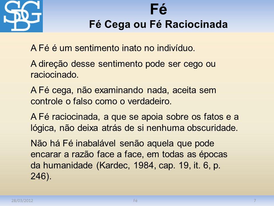 Fé Fé Cega ou Fé Raciocinada 28/03/2012Fé7 A Fé é um sentimento inato no indivíduo. A direção desse sentimento pode ser cego ou raciocinado. A Fé cega