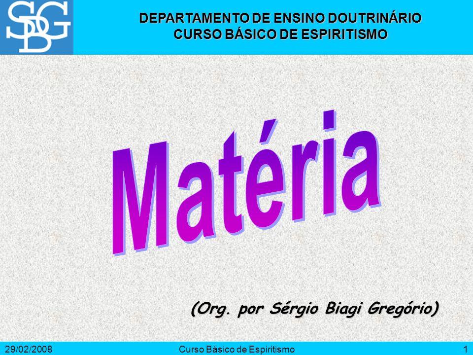 29/02/2008Curso Básico de Espiritismo1 (Org. por Sérgio Biagi Gregório) DEPARTAMENTO DE ENSINO DOUTRINÁRIO CURSO BÁSICO DE ESPIRITISMO