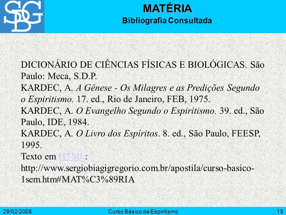 29/02/2008Curso Básico de Espiritismo15MATÉRIA Bibliografia Consultada DICIONÁRIO DE CIÊNCIAS FÍSICAS E BIOLÓGICAS. São Paulo: Meca, S.D.P. KARDEC, A.