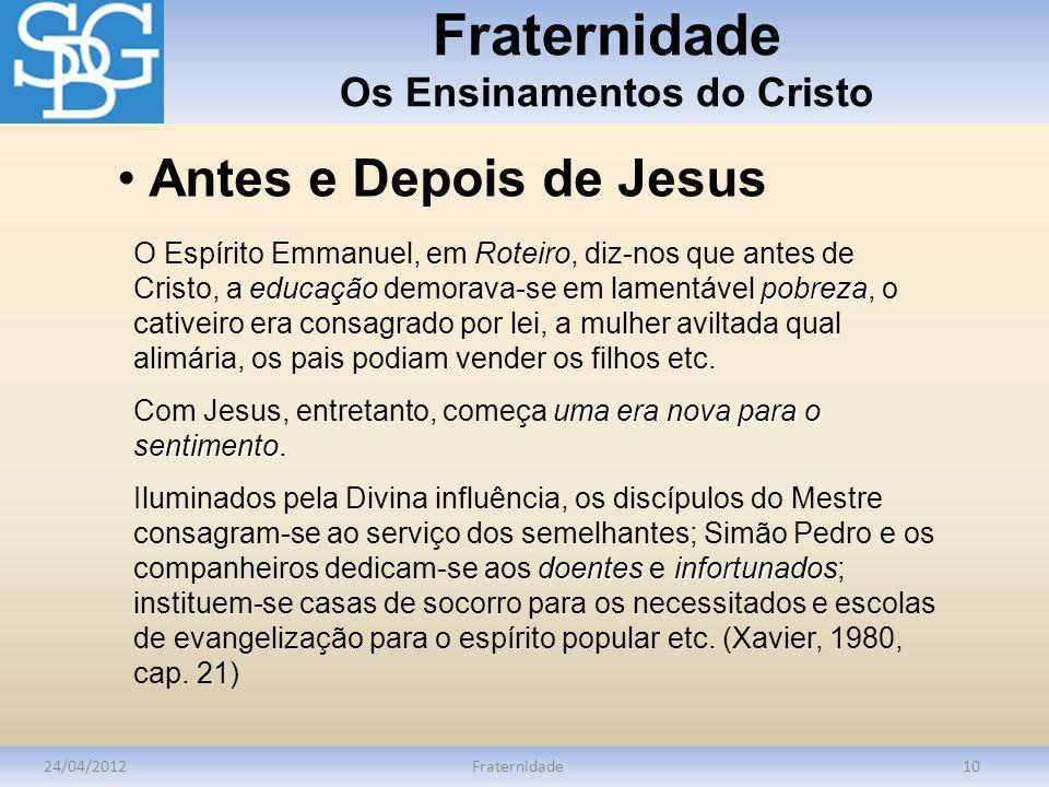 Fraternidade Os Ensinamentos do Cristo 24/04/2012Fraternidade10 educaçãopobreza O Espírito Emmanuel, em Roteiro, diz-nos que antes de Cristo, a educaç