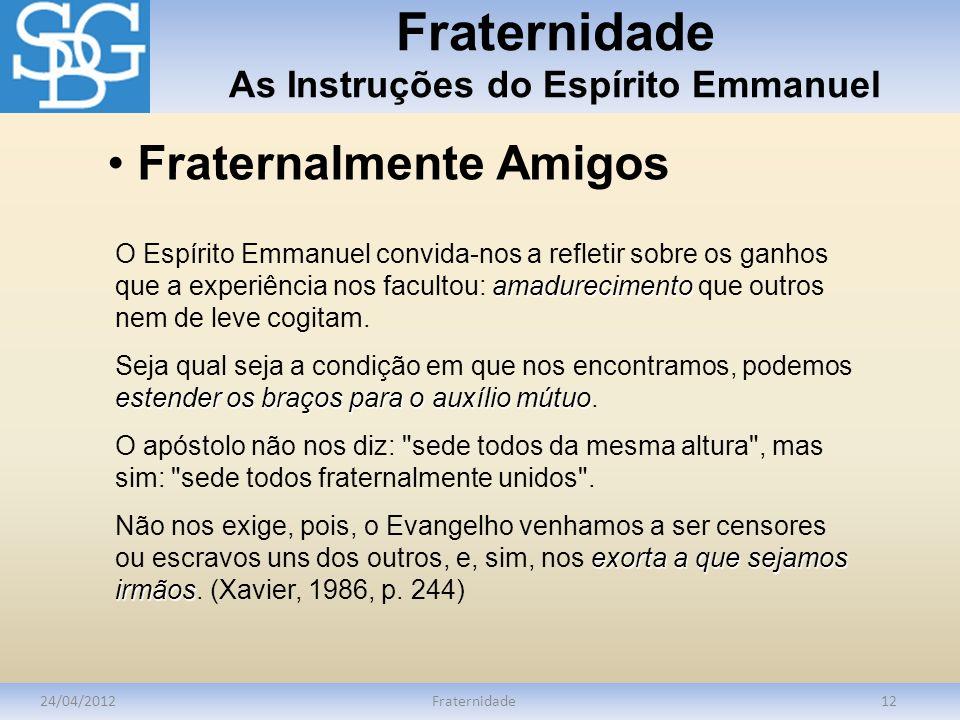 Fraternidade As Instruções do Espírito Emmanuel 24/04/2012Fraternidade12 amadurecimento O Espírito Emmanuel convida-nos a refletir sobre os ganhos que