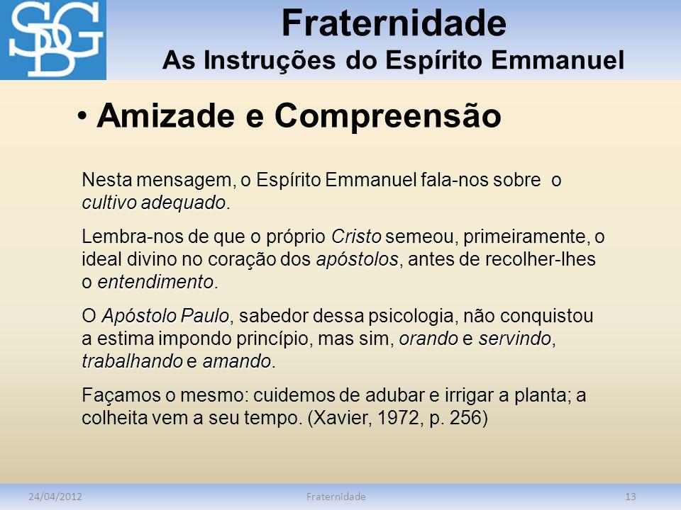 Fraternidade As Instruções do Espírito Emmanuel 24/04/2012Fraternidade13 cultivo adequado Nesta mensagem, o Espírito Emmanuel fala-nos sobre o cultivo