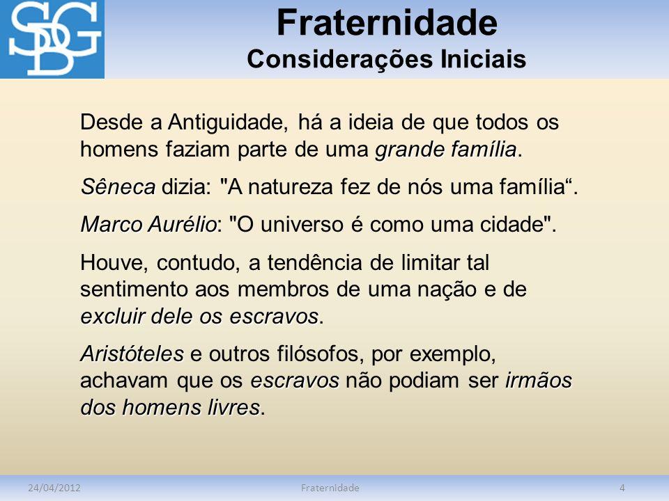 Fraternidade Considerações Iniciais 24/04/2012Fraternidade4 grande família Desde a Antiguidade, há a ideia de que todos os homens faziam parte de uma
