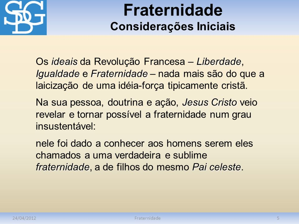 Fraternidade Considerações Iniciais 24/04/2012Fraternidade5 ideaisLiberdade IgualdadeFraternidade Os ideais da Revolução Francesa – Liberdade, Igualda