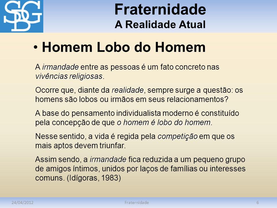 Fraternidade A Realidade Atual 24/04/2012Fraternidade6 irmandade vivênciasreligiosas A irmandade entre as pessoas é um fato concreto nas vivências rel