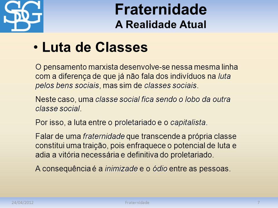 Fraternidade A Realidade Atual 24/04/2012Fraternidade7 luta pelos bens sociaisclasses sociais O pensamento marxista desenvolve-se nessa mesma linha co