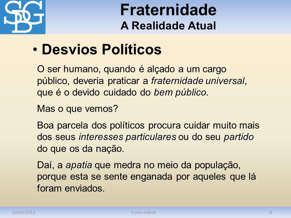 Fraternidade A Realidade Atual 24/04/2012Fraternidade8 fraternidade universal bem público O ser humano, quando é alçado a um cargo público, deveria pr