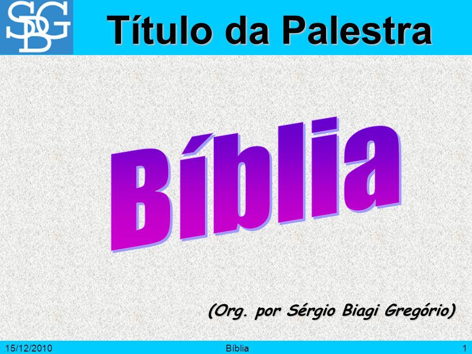 15/12/2010Bíblia12 A leitura do Antigo e do Novo Testamento deve ser feita, não em função da letra, mas do Espírito, a fim de que possamos captar toda a simbologia que está por trás das palavras.