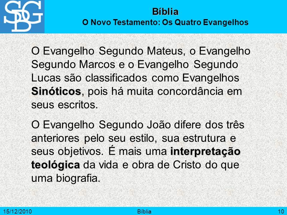 15/12/2010Bíblia10 Sinóticos O Evangelho Segundo Mateus, o Evangelho Segundo Marcos e o Evangelho Segundo Lucas são classificados como Evangelhos Sinó
