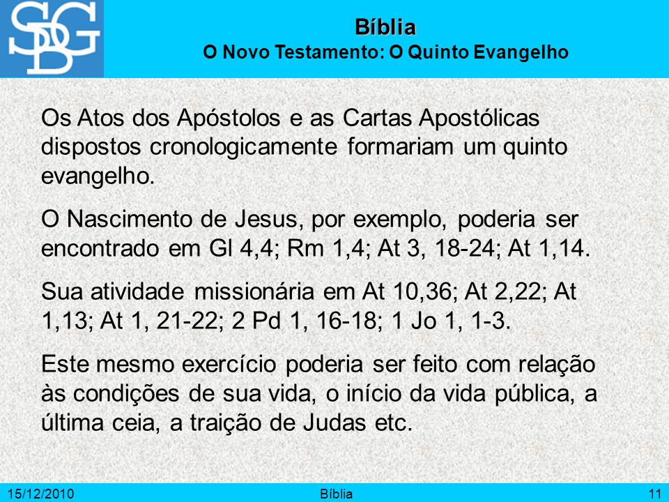 15/12/2010Bíblia11 Bíblia O Novo Testamento: O Quinto Evangelho Os Atos dos Apóstolos e as Cartas Apostólicas dispostos cronologicamente formariam um