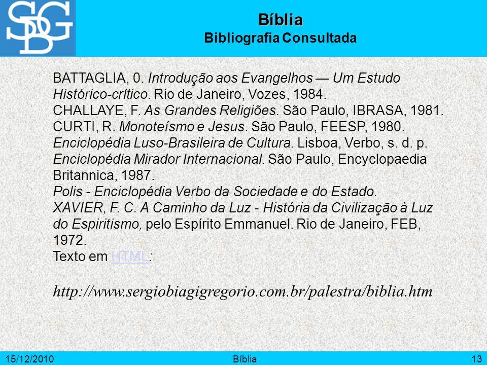 15/12/2010Bíblia13 BATTAGLIA, 0. Introdução aos Evangelhos Um Estudo Histórico-crítico. Rio de Janeiro, Vozes, 1984. CHALLAYE, F. As Grandes Religiões