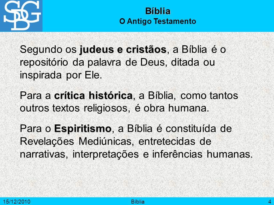 15/12/2010Bíblia4 Bíblia O Antigo Testamento judeus e cristãos Segundo os judeus e cristãos, a Bíblia é o repositório da palavra de Deus, ditada ou in