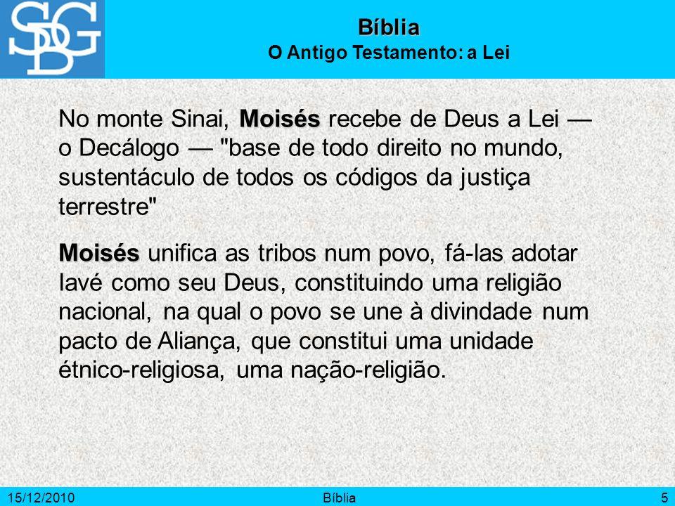 15/12/2010Bíblia5 Bíblia O Antigo Testamento: a Lei Moisés No monte Sinai, Moisés recebe de Deus a Lei o Decálogo