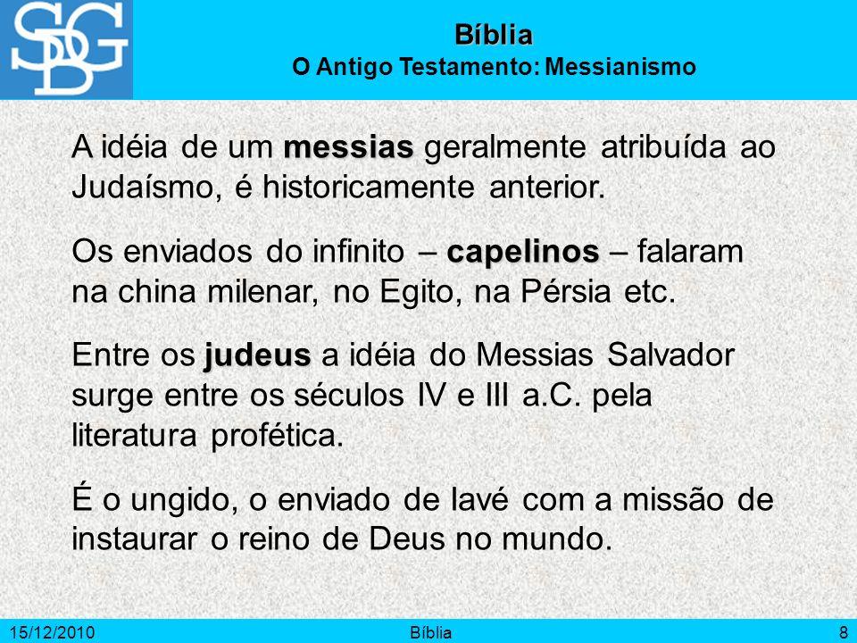 15/12/2010Bíblia8 messias A idéia de um messias geralmente atribuída ao Judaísmo, é historicamente anterior. capelinos Os enviados do infinito – capel