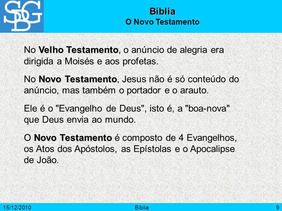 15/12/2010Bíblia9 Velho Testamento No Velho Testamento, o anúncio de alegria era dirigida a Moisés e aos profetas. Novo Testamento No Novo Testamento,
