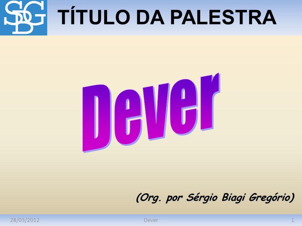 Dever Ação e Dever 28/03/2012Dever12 Direitos e Deveres Ao lado dos direitos, cada um de nós tem também deveres: para consigo mesmo (sua consciência); para com o próximo; para com o mundo em que habita.