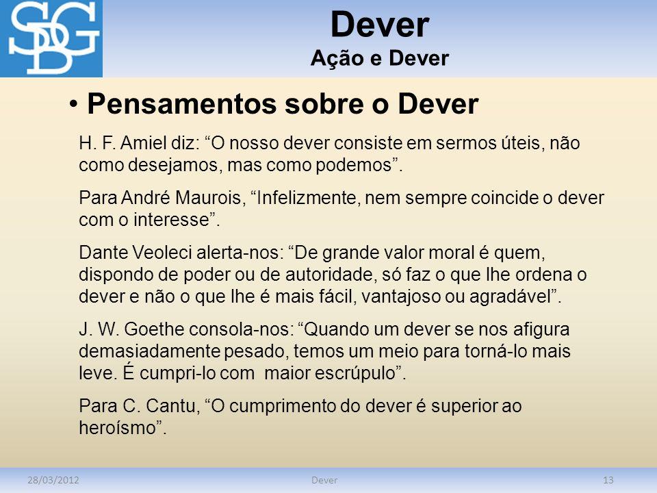 Dever Ação e Dever 28/03/2012Dever13 Pensamentos sobre o Dever H. F. Amiel diz: O nosso dever consiste em sermos úteis, não como desejamos, mas como p