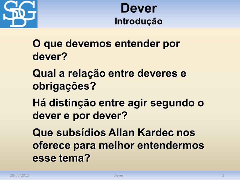 Dever Conceito 28/03/2012Dever3 Dever – Do latim devere significa a obrigação moral determinada, expressa numa regra de ação.