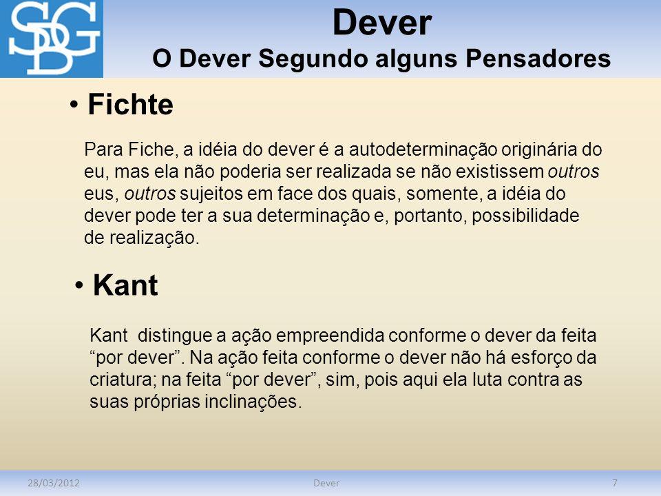 Dever O Dever Segundo alguns Pensadores 28/03/2012Dever7 Fichte Para Fiche, a idéia do dever é a autodeterminação originária do eu, mas ela não poderi