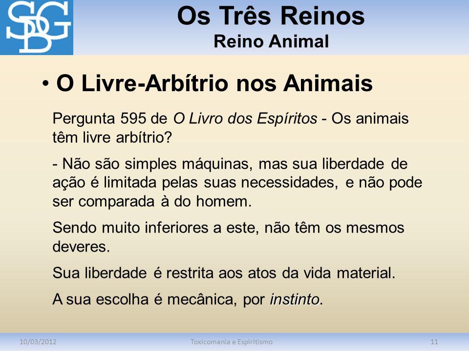 Os Três Reinos Reino Animal 10/03/2012Toxicomania e Espiritismo11 Pergunta 595 de O Livro dos Espíritos - Os animais têm livre arbítrio? - Não são sim