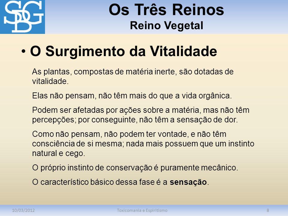 Os Três Reinos Reino Vegetal 10/03/2012Toxicomania e Espiritismo8 As plantas, compostas de matéria inerte, são dotadas de vitalidade.
