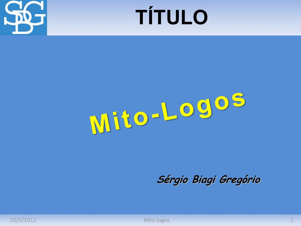 20/3/20121Mito-logos TÍTULO Sérgio Biagi Gregório Mito-Logos