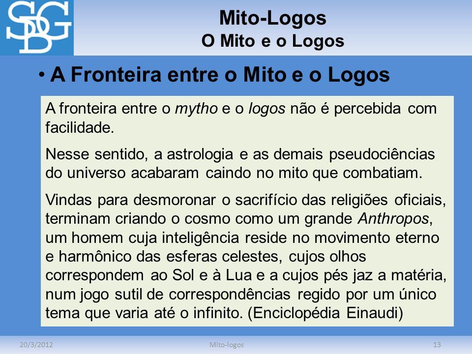 Mito-Logos O Mito e o Logos 20/3/2012Mito-logos13 A Fronteira entre o Mito e o Logos A fronteira entre o mytho e o logos não é percebida com facilidad