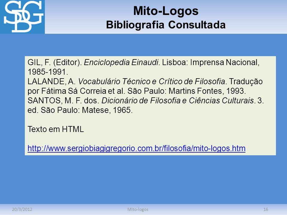 Mito-Logos Bibliografia Consultada 20/3/2012Mito-logos16 GIL, F. (Editor). Enciclopedia Einaudi. Lisboa: Imprensa Nacional, 1985-1991. LALANDE, A. Voc