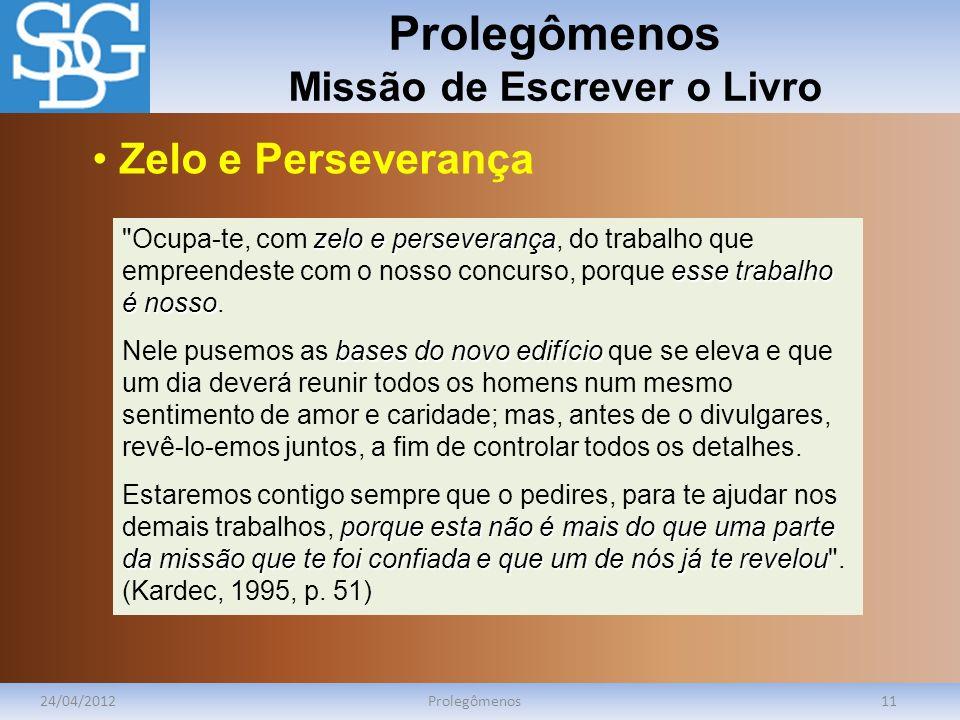 Prolegômenos Missão de Escrever o Livro 24/04/2012Prolegômenos11 zelo e perseverança esse trabalho é nosso Ocupa-te, com zelo e perseverança, do trabalho que empreendeste com o nosso concurso, porque esse trabalho é nosso.