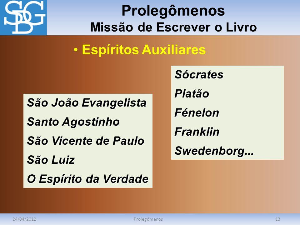 Prolegômenos Missão de Escrever o Livro 24/04/2012Prolegômenos13 São João Evangelista Santo Agostinho São Vicente de Paulo São Luiz O Espírito da Verd