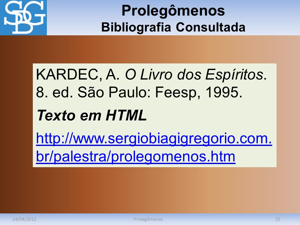 Prolegômenos Bibliografia Consultada 24/04/2012Prolegômenos15 KARDEC, A.