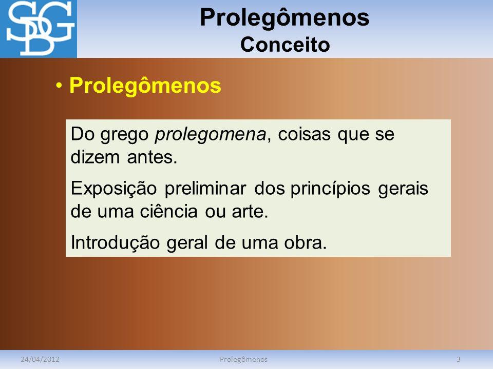 Prolegômenos Conceito 24/04/2012Prolegômenos3 Do grego prolegomena, coisas que se dizem antes. Exposição preliminar dos princípios gerais de uma ciênc