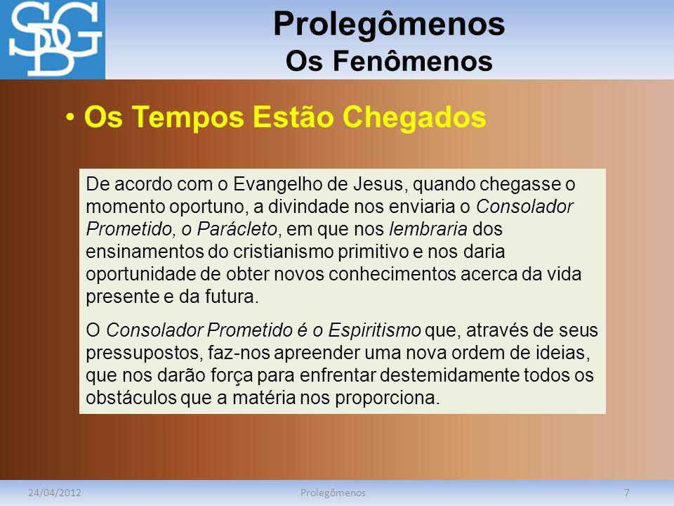 Prolegômenos Os Fenômenos 24/04/2012Prolegômenos7 Consolador Prometido, o Parácletolembraria De acordo com o Evangelho de Jesus, quando chegasse o mom