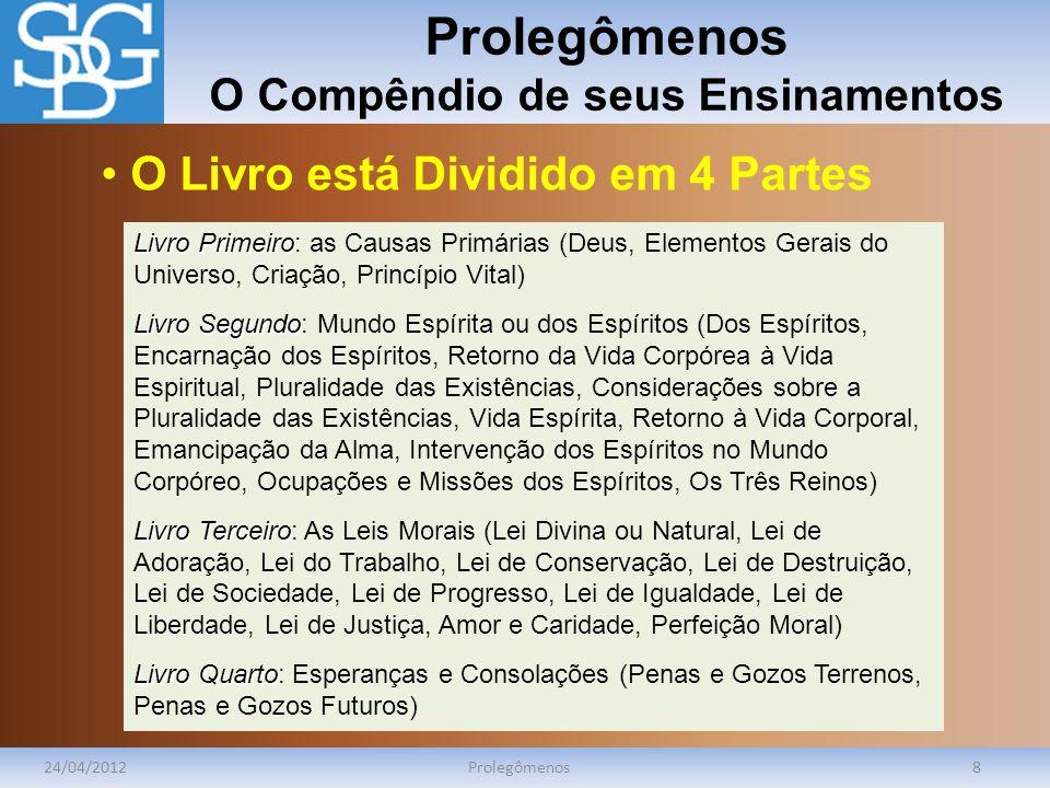 Prolegômenos O Compêndio de seus Ensinamentos 24/04/2012Prolegômenos8 Livro Primeiro Livro Primeiro: as Causas Primárias (Deus, Elementos Gerais do Un