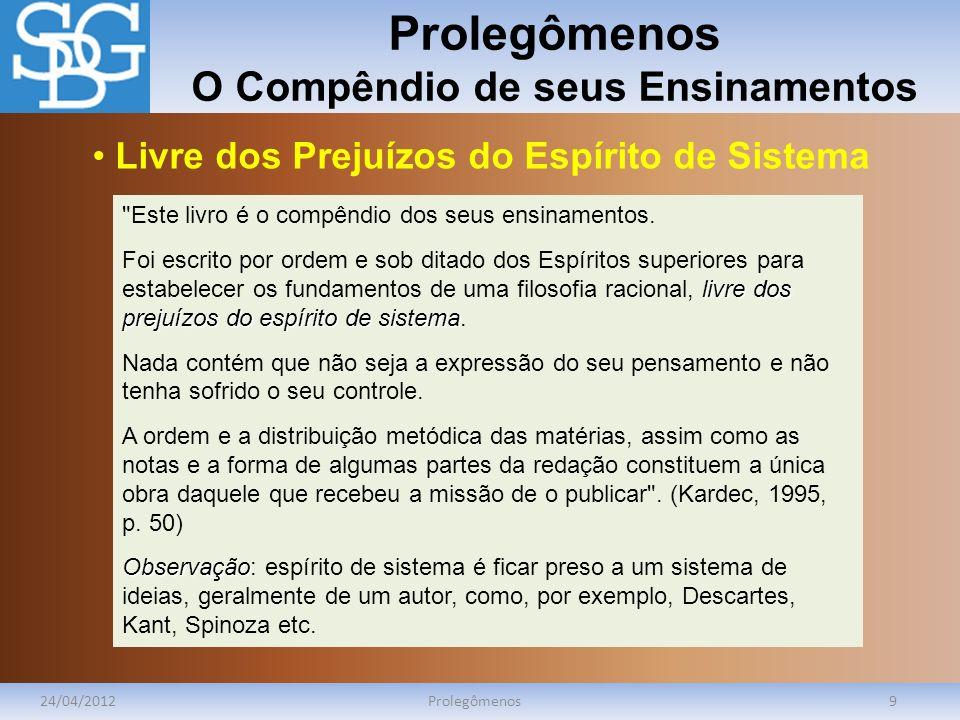 Prolegômenos O Compêndio de seus Ensinamentos 24/04/2012Prolegômenos9 Este livro é o compêndio dos seus ensinamentos.