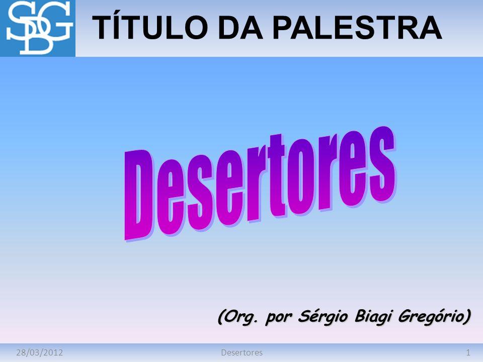 28/03/20121Desertores TÍTULO DA PALESTRA (Org. por Sérgio Biagi Gregório)