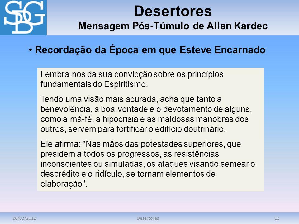 28/03/2012Desertores12 Desertores Mensagem Pós-Túmulo de Allan Kardec Lembra-nos da sua convicção sobre os princípios fundamentais do Espiritismo. Ten