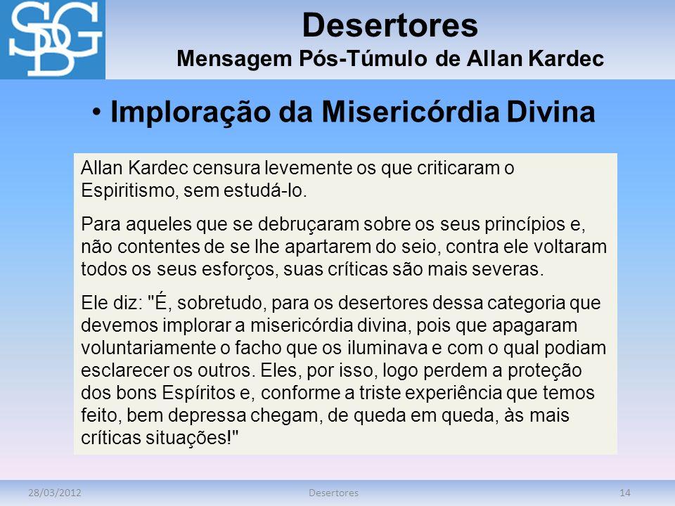 28/03/2012Desertores14 Desertores Mensagem Pós-Túmulo de Allan Kardec Allan Kardec censura levemente os que criticaram o Espiritismo, sem estudá-lo. P