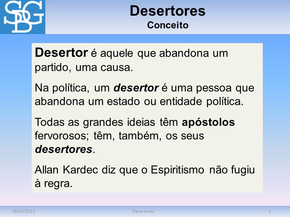 28/03/2012Desertores3 Conceito Desertor Desertor é aquele que abandona um partido, uma causa. desertor Na política, um desertor é uma pessoa que aband