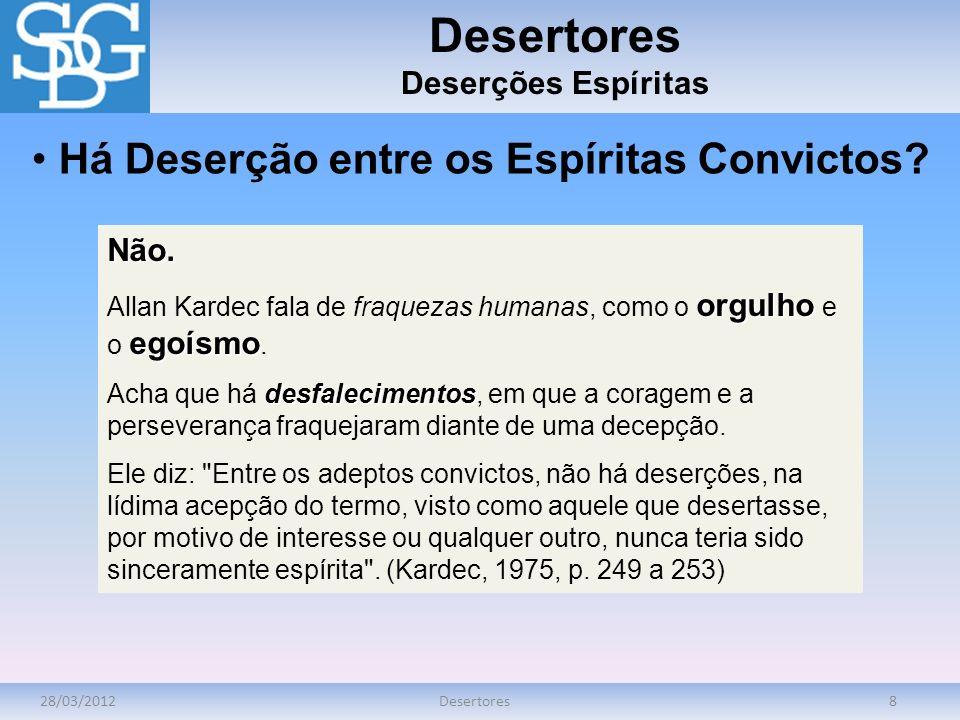 28/03/2012Desertores8 Deserções EspíritasNão. orgulho egoísmo Allan Kardec fala de fraquezas humanas, como o orgulho e o egoísmo. desfalecimentos Acha