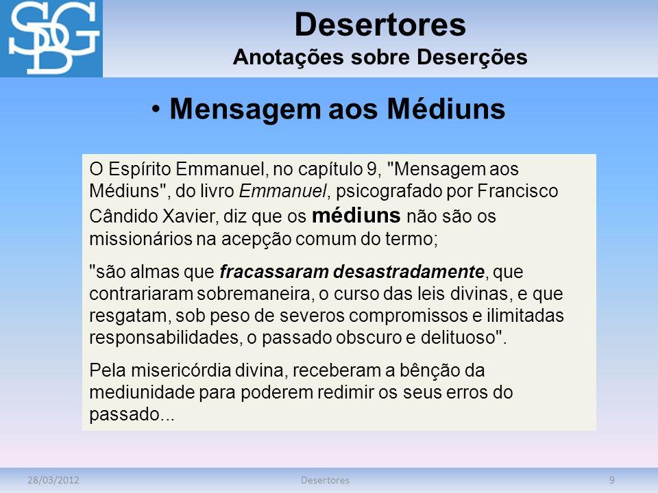 28/03/2012Desertores9 Anotações sobre Deserções médiuns O Espírito Emmanuel, no capítulo 9,