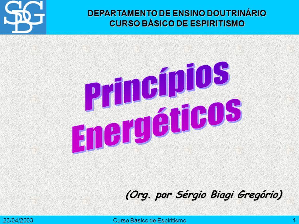 23/04/2003Curso Básico de Espiritismo1 (Org. por Sérgio Biagi Gregório) DEPARTAMENTO DE ENSINO DOUTRINÁRIO CURSO BÁSICO DE ESPIRITISMO