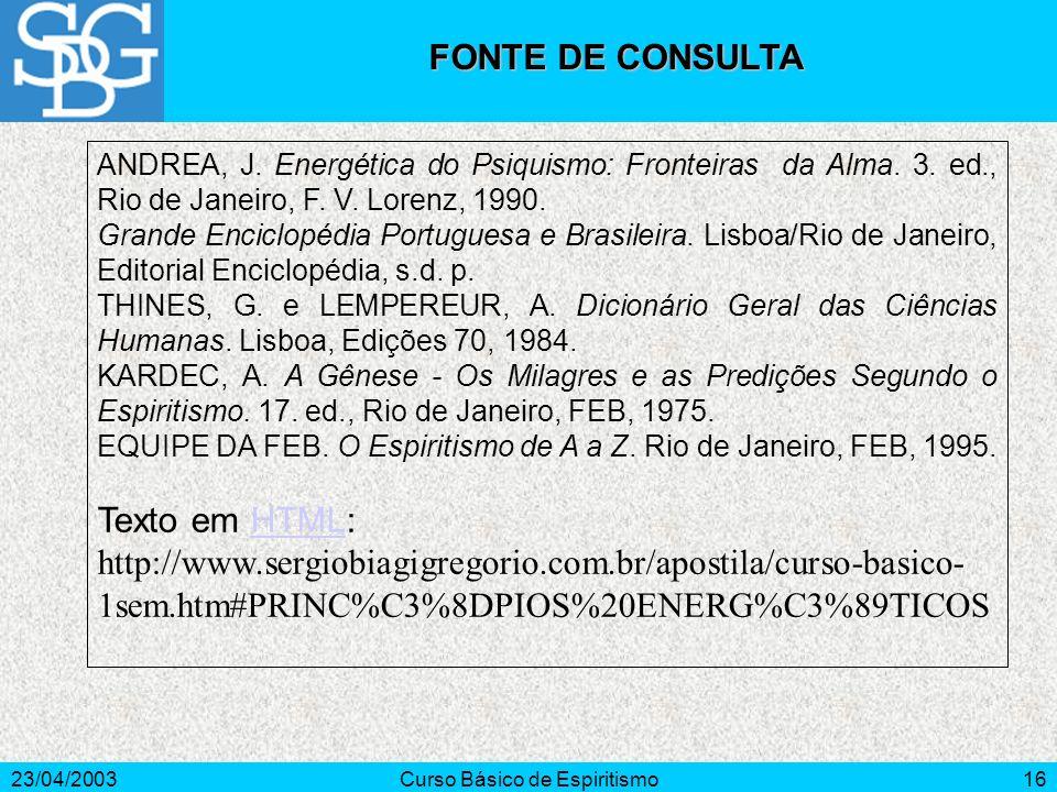 23/04/2003Curso Básico de Espiritismo16 ANDREA, J. Energética do Psiquismo: Fronteiras da Alma. 3. ed., Rio de Janeiro, F. V. Lorenz, 1990. Grande Enc
