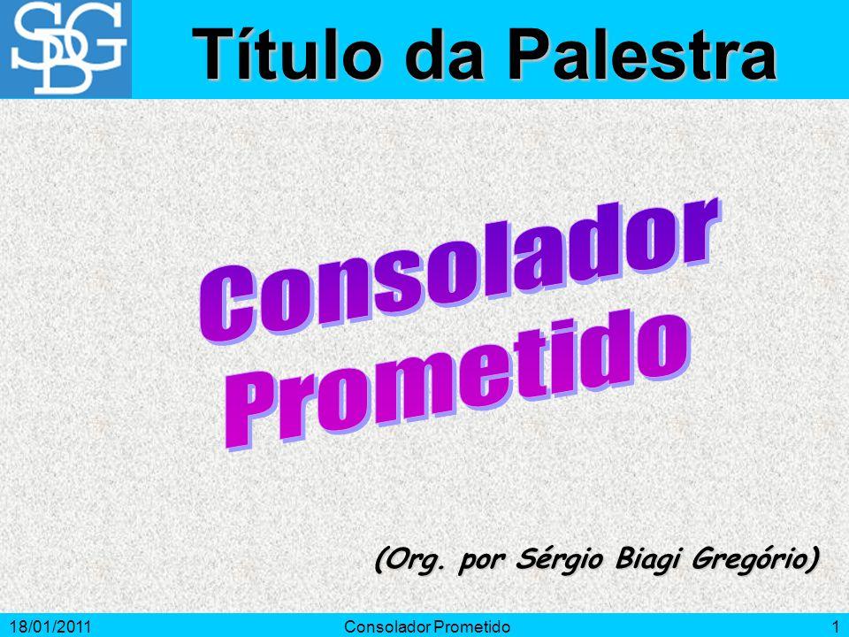 18/01/2011Consolador Prometido1 (Org. por Sérgio Biagi Gregório) Título da Palestra