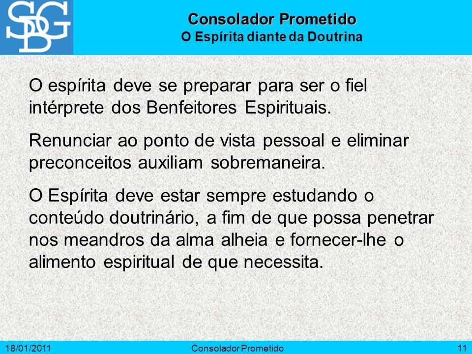 18/01/2011Consolador Prometido11 O espírita deve se preparar para ser o fiel intérprete dos Benfeitores Espirituais. Renunciar ao ponto de vista pesso