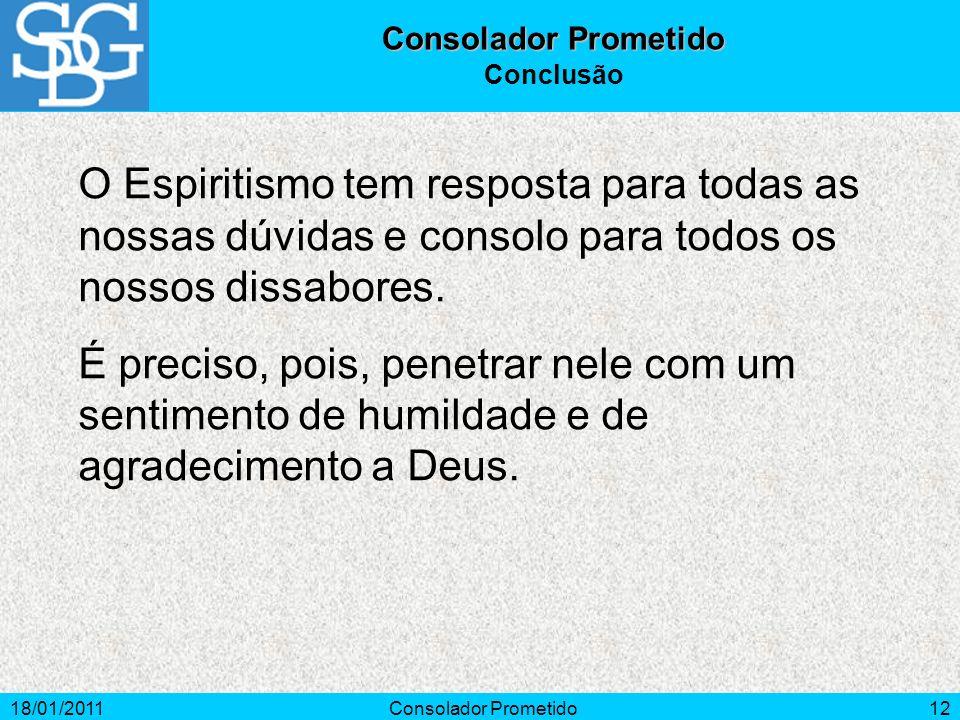18/01/2011Consolador Prometido12 O Espiritismo tem resposta para todas as nossas dúvidas e consolo para todos os nossos dissabores. É preciso, pois, p