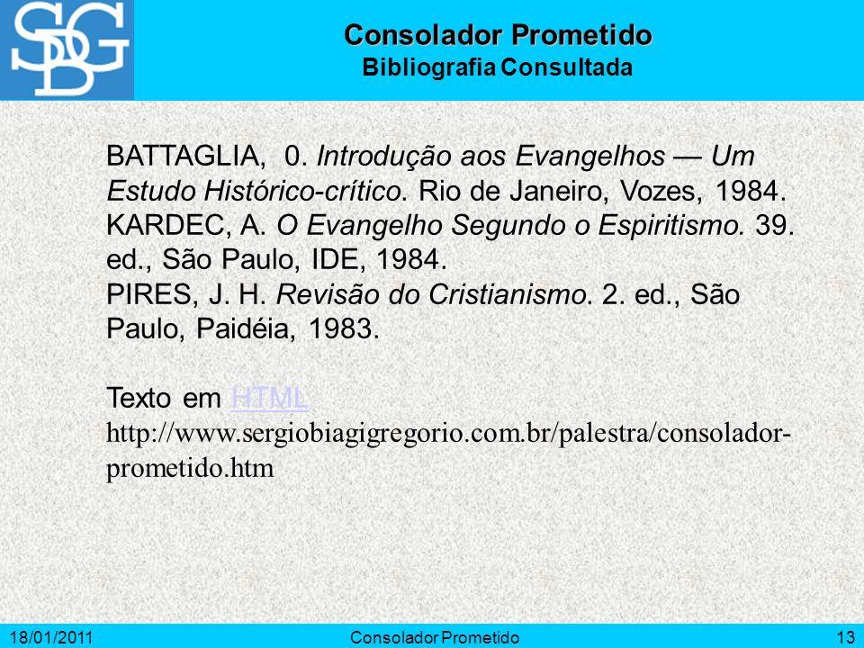 18/01/2011Consolador Prometido13 Consolador Prometido Bibliografia Consultada BATTAGLIA, 0. Introdução aos Evangelhos Um Estudo Histórico-crítico. Rio