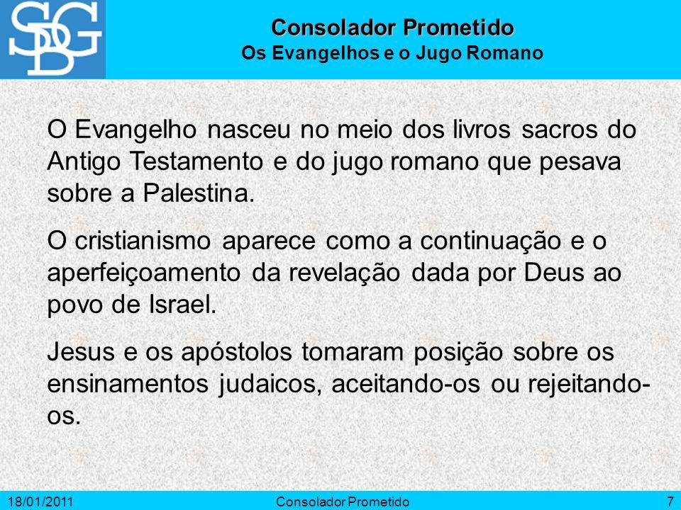 18/01/2011Consolador Prometido7 O Evangelho nasceu no meio dos livros sacros do Antigo Testamento e do jugo romano que pesava sobre a Palestina. O cri