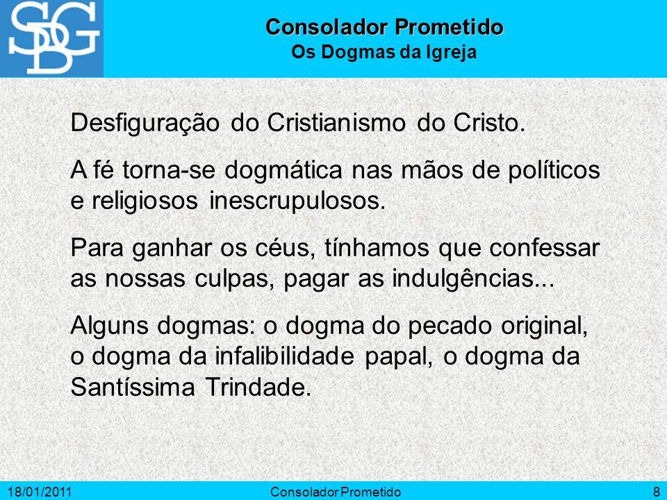 18/01/2011Consolador Prometido8 Desfiguração do Cristianismo do Cristo. A fé torna-se dogmática nas mãos de políticos e religiosos inescrupulosos. Par